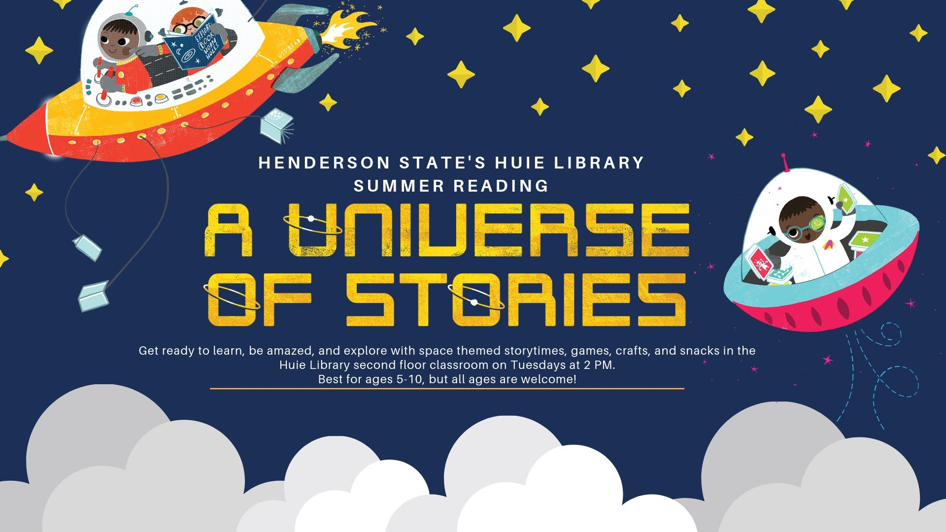 """Henderson State's Huie Library Summer Reading. A Universe of Stories. Get ready to learn, be amazed, and explore with space themed storytimes, games, crafts, and snacks in the Huie Library second floor classroom on Tuesdays at 2 PM.  Best for ages 5-10, but all ages are welcome!"" With stars, clouds, and kids reading in space ships"